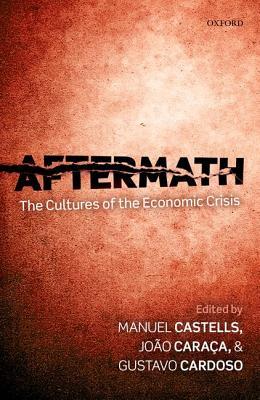 Aftermath By Castells, Manuel/ Caraca, Joao/ Cardoso, Gustavo